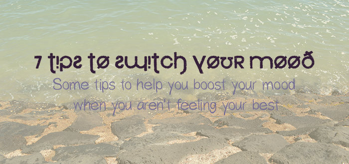 7 tips to switch your mood